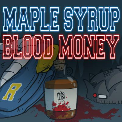 Maple Syrup, Blood Money
