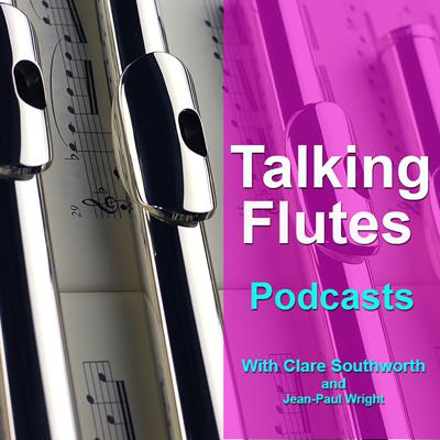 The #1 Flute Podcast Channel 'Talking Flutes' hosted by Clare Southworth - Flute Professor at the Royal Academy of Music London and Jean-Paul Wright - Managing Director of the TJ flute Company