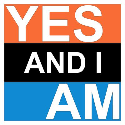 Yes and I Am