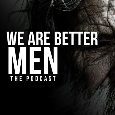 We Are Better Men Podcast