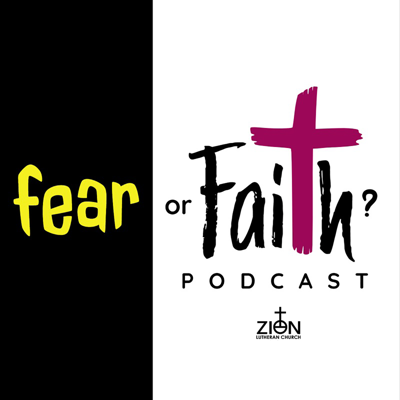 Fear or Faith? Podcast