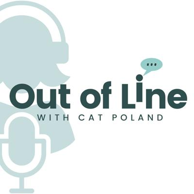 Out of Line with Cat Poland