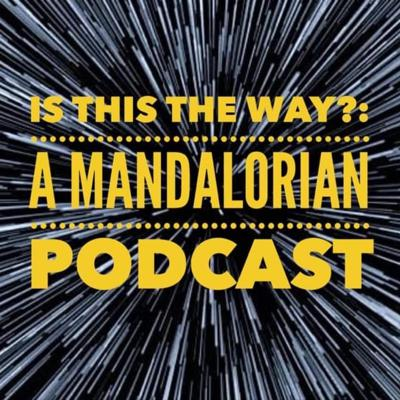 Is This The Way?: A Mandalorian Podcast