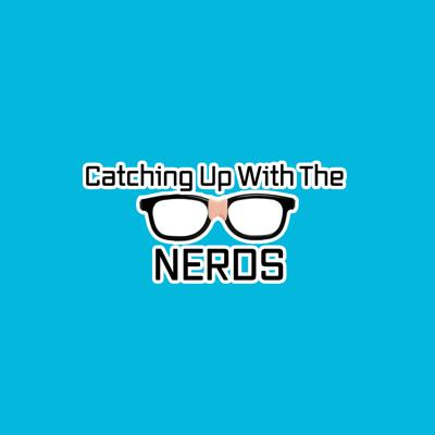 Catching Up With The Nerds's Podcast