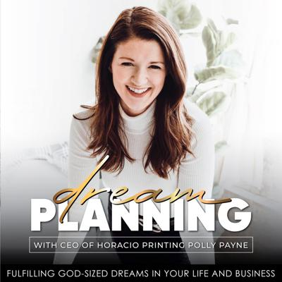 Dream Planning Podcast - Fulfilling God-Sized Dreams In Your Life And Business