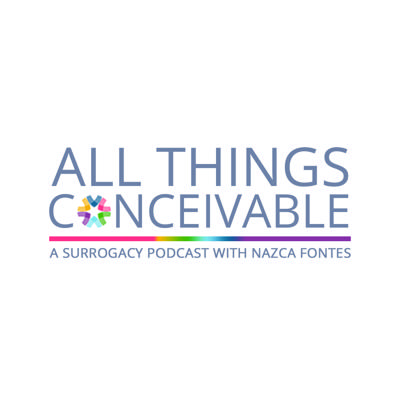 All Things Conceivable: A Surrogacy Podcast with Nazca Fontes