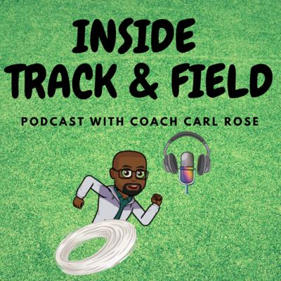 Inside Track & Field Podcast with Coach Carl Rose