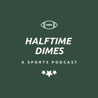 Halftime Dimes Sports Podcast