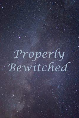 Properly Bewitched