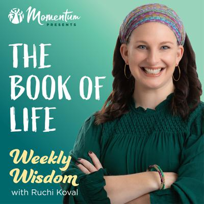 The Book of Life: Weekly Wisdom with Ruchi Koval