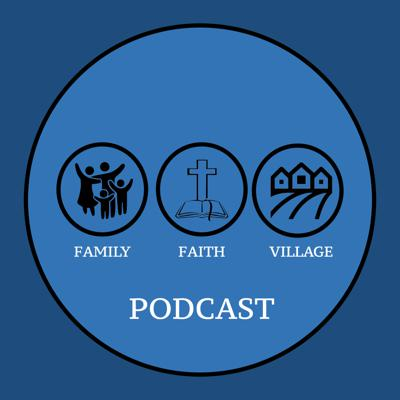 Family, Faith, and the Village Podcast