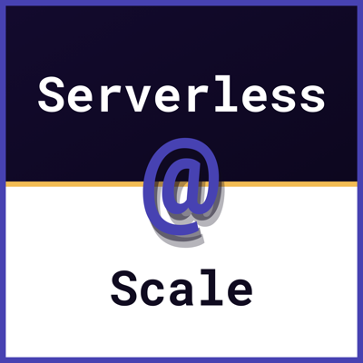 Serverless at Scale Series