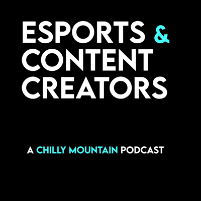 Esports and Content Creators | a Chilly Mountain Podcast
