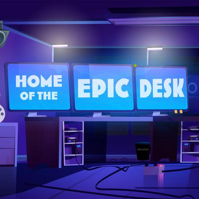 Home of the Epic Desk