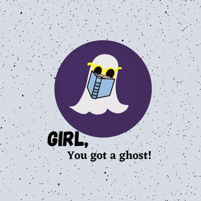 Girl You Got a Ghost