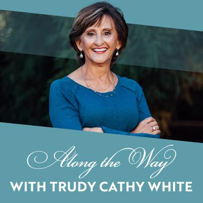 Along the Way with Trudy Cathy White