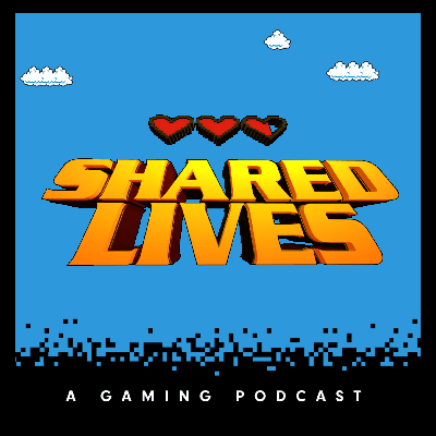 Shared Lives: A Gaming Podcast