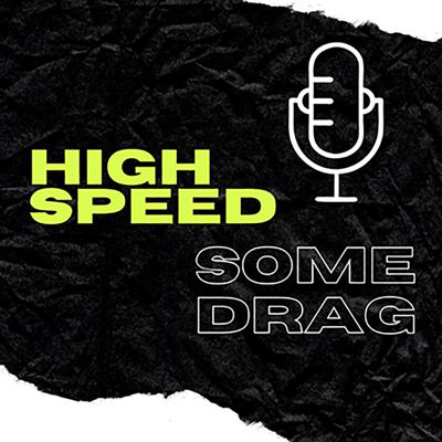 The High Speed Some Drag Podcast