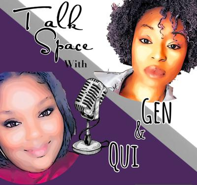 Talk Space with Gen and Qui