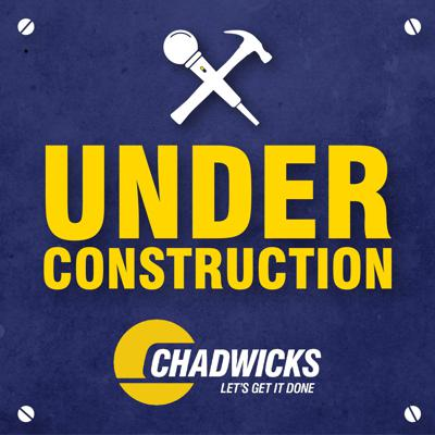 Under Construction with Chadwicks