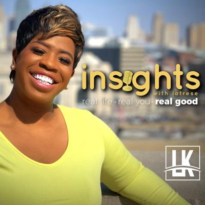 Insights With Latrese inspires individuals to discover, connect and express the best version of themselves. We talk about REAL LIFE, REAL YOU, and talk about it REAL GOOD!