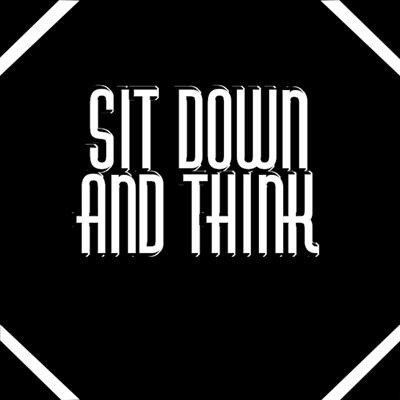 Sit Down and Think