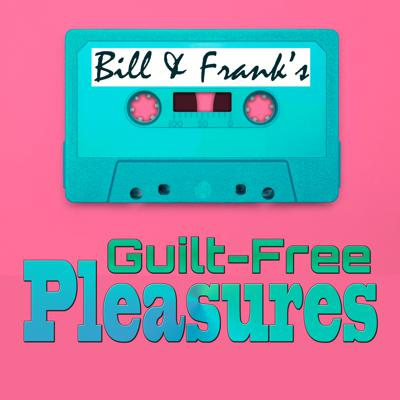 Bill and Frank's Guilt-Free Pleasures