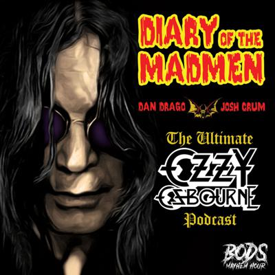 Diary of the Madmen - The Ultimate Ozzy Osbourne Podcast