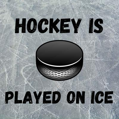 Hockey Is Played On Ice