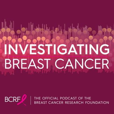 Official podcast of the Breast Cancer Research Foundation