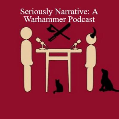 Seriously Narrative: A Warhammer Podcast