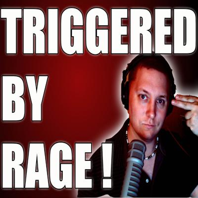 Triggered by Rage