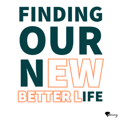Finding Our New Better Life