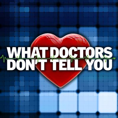 What Doctors Don't Tell You Podcast