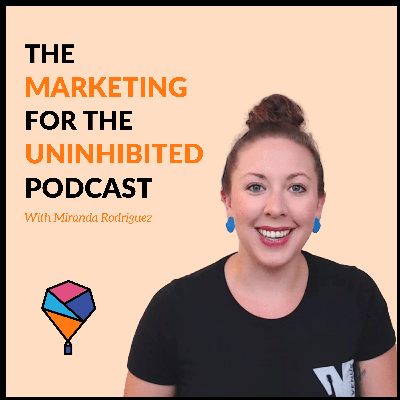 The Marketing for the Uninhibited Podcast