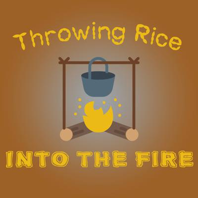 Throwing Rice Into The Fire