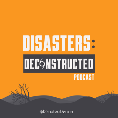 Disasters: Deconstructed Podcast