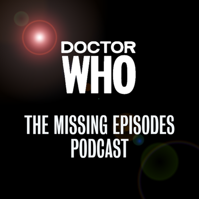 Doctor Who: The Missing Episodes Podcast