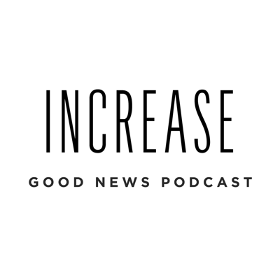 Increase Good News Podcast