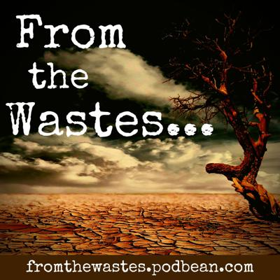 Welcome to From the Wastes... the podcast guaranteed to end in Mutual Assured Discussion.  Chatting with creators and fans within the SciFi, Post-Apocalyptic, and Dystopian genres.