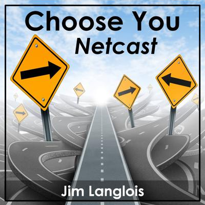 Choose You Netcast - with Jim Langlois