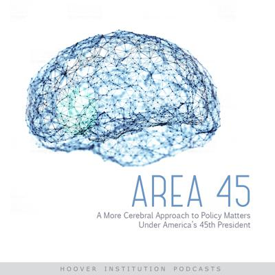 Area 45 is a Hoover Institution podcast devoted to the Trump administration and the policy avenues available to America's forty-fifth president. It is hosted by Hoover fellow, Bill Whalen