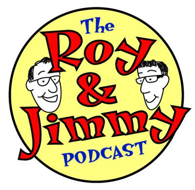 the Roy and Jimmy podcast