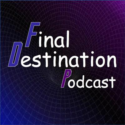 Final Destination Podcast