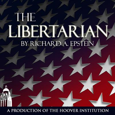 The Libertarian podcast features a weekly conversation with Hoover senior fellow Richard Epstein on the issues of the day.
