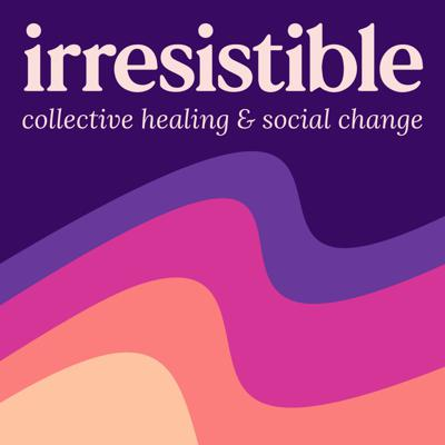 Formerly known as Healing Justice Podcast, Irresistible is a virtual practice space at the intersection of collective healing & social change. We share a conversations with powerful social justice leaders, and accompanying audio practices to help resource you in your leadership and vision. We are more than resistance -- we are irresistible.