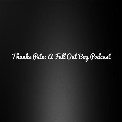 Thanks Pete: A Fall Out Boy Podcast