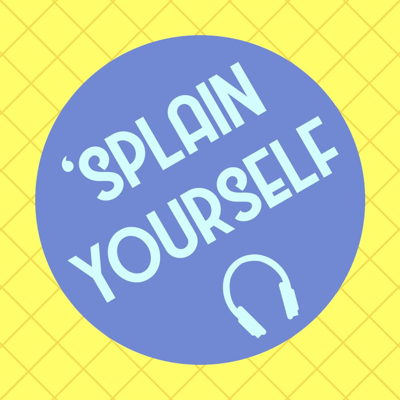Welcome to 'Splain Yourself, the podcast that gives regular people a chance to explain their actions or beliefs.