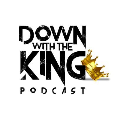 Down With The King Podcast