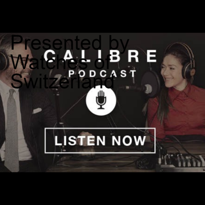 Calibre Podcast Presented by Watches of Switzerland